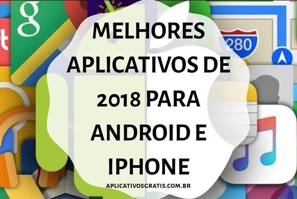 Melhores Aplicativos de 2018 para Android e iPhone - Confira!