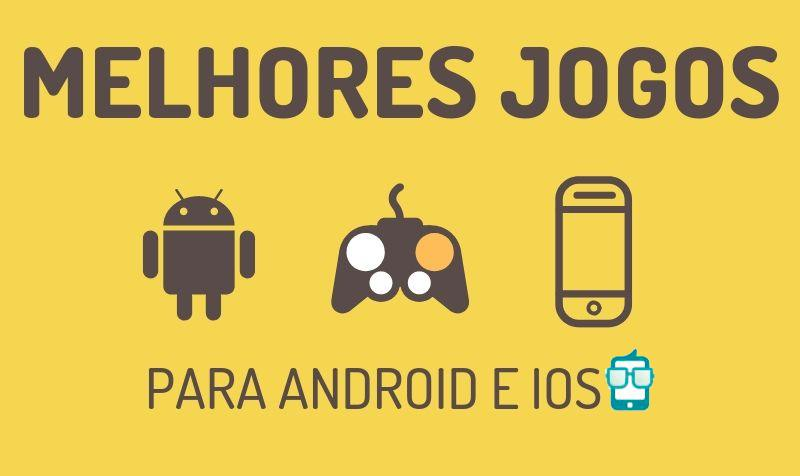 48 Melhores Jogos para Android e iOS